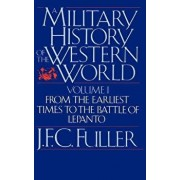 A Military History of the Western World, Vol. I: From the Earliest Times to the Battle of Lepanto, Paperback/J. F. C. Fuller