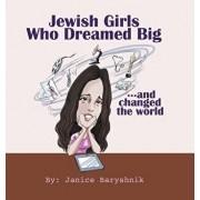 Jewish Girls Who Dreamed Big And Changed The World, Hardcover/Janice Baryshnik