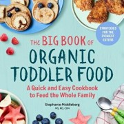 The Big Book of Organic Toddler Food: A Quick and Easy Cookbook to Feed the Whole Family, Paperback/Stephanie, MS Rd Cdn Middleberg