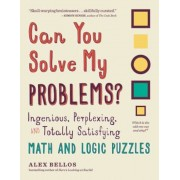 Can You Solve My Problems?: Ingenious, Perplexing, and Totally Satisfying Math and Logic Puzzles, Paperback