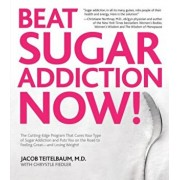Beat Sugar Addiction Now!: The Cutting-Edge Program That Cures Your Type of Sugar Addiction and Puts You on the Road to Feeling Great - And Losin, Paperback/Jacob Teitelbaum