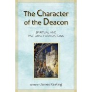 The Character of the Deacon: Spiritual and Pastoral Foundations, Paperback
