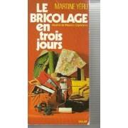 Le bricolage en trois jours - Martine Yéru - Livre