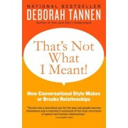 That's Not What I Meant!: How Conversational Style Makes or Breaks Relationships, Paperback