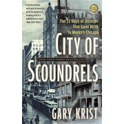 City of Scoundrels: The Twelve Days of Disaster That Gave Birth to Modern Chicago, Paperback