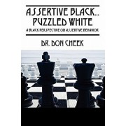 Assertive Black...Puzzled White: A Black Perspective on Assertive Behavior, Paperback/Don Cheek