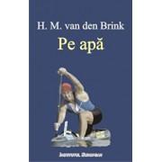 Pe apa/H.M. van den Brink