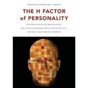 The H Factor of Personality: Why Some People Are Manipulative, Self-Entitled, Materialistic, and Exploitive--And Why It Matters for Everyone, Paperback/Kibeom Lee