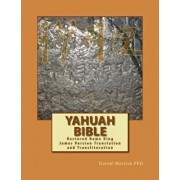 Yahuah Bible: Restored Name King James Version Translation and Transliteration, Paperback/Daniel W. Merrick