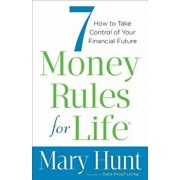 7 Money Rules for Life: How to Take Control of Your Financial Future, Paperback/Mary Hunt
