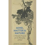 Mind, Matter, and Nature a Thomistic Proposal for the Philosophy of Mind, Paperback/James D. Madden