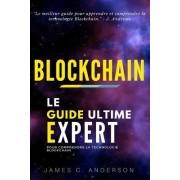Blockchain: Le Guide Ultime Expert Pour Comprendre La Technologie Blockchain