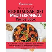 The Essential Blood Sugar Diet Mediterranean Recipe Book: A Quick Start Guide to Lose Weight, Reset Your Body and Live Longer with Mediterranean Diet, Paperback/Quick Start Guides