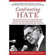 Confronting Hate: The Untold Story of the Rabbi Who Stood Up for Human Rights, Racial Justice, and Religious Reconciliation, Hardcover/Deborah Hart Strober