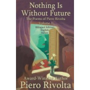 Nothing Is Without Future: The Poems of Piero Rivolta Book 1 - Bilingual Edition - Italian/English