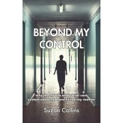 Beyond My Control. Why the Health and Social Care System Need Not Have Failed My Mother, Paperback/Suzan Collins