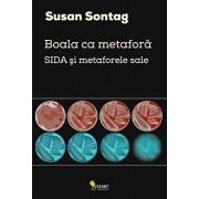Boala ca metafora. SIDA si metaforele sale/Susan Sontag