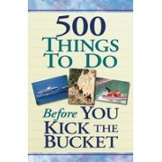 500 Thngs to Do Before You Kick the Bucket