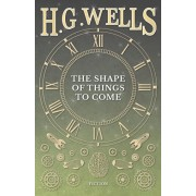 The Shape of Things to Come, Paperback/H. G. Wells