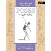 The Complete Book of Poses for Artists: A Comprehensive Photographic and Illustrated Reference Book for Learning to Draw More Than 500 Poses, Hardcover