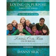 Loving Our Kids on Purpose Workbook: Preparing Our Kids for the Kingdom of God, Paperback/Danny Silk