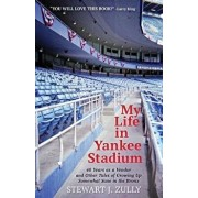 My Life in Yankee Stadium: 40 Years As a Vendor and Other Tales of Growing Up Somewhat Sane in The Bronx, Paperback/Stewart J. Zully
