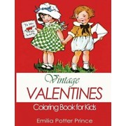 Vintage Valentines Coloring Book for Kids: A Delightful Collection for Girls, Boys and Grownups, Paperback/Emilia Potter Prince