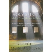 Holy Spirit, Make Your Home in Me: Biblical Meditations on Receiving the Gift of the Spirit, Paperback
