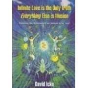 Infinite Love is the Only Truth - Everything Else is Illusion by David Icke