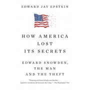 How America Lost Its Secrets: Edward Snowden, the Man and the Theft, Paperback