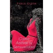 C'mo Activar Tu Sensualidad (Spanish), Paperback/Perla Gizem