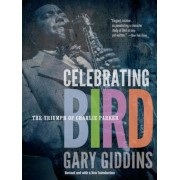 Celebrating Bird: The Triumph of Charlie Parker, Paperback