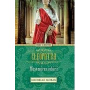 Cleopatra Mostenirea Iubirii - Michelle Moran