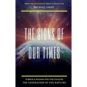 The Signs of Our Times: 12 Biblical Reasons Why This Could Be The Generation of The Rapture, Paperback/Michael Sawdy