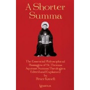 A Shorter Summa: The Essential Philosophical Passages of St. Thomas Aquinas' Summa Theologica Edited and Explained for Beginners, Paperback/Peter Kreeft