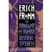 The Anatomy of Human Destructiveness, Paperback/Erich Fromm