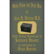 More from the Deed Box of John H. Watson M.D.: Three Untold Adventures of Sherlock Holmes, Paperback/Hugh Ashton