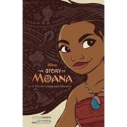 The Story of Moana: A Tale of Courage and Adventure, Hardcover/Disney Storybook Artists