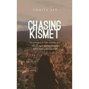 Chasing Kismet: The Journey of an Indo-Canadian Girl Who Sets Out to Discover Her Roots, But Becomes Uprooted Instead, Paperback/Amrita Lit