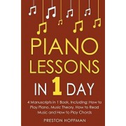 Piano Lessons: In 1 Day - Bundle - The Only 4 Books You Need to Learn How to Play Piano Music, Piano Chords and Piano Exercises Today, Paperback/Preston Hoffman