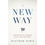 A New Way: Embracing the Paradox as We Lead and Serve, Paperback