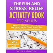 The Fun and Stress-Relief Activity Book for Adults: With Brain Games, Easy Crossword Puzzles, Coloring Mandalas and Patterns, Sudoku, Word Search, Wor, Paperback/Ruben Aguirreche