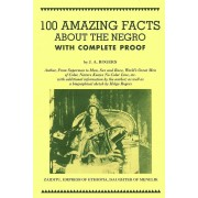 100 Amazing Facts about the Negro with Complete Proof: A Short Cut to the World History of the Negro, Paperback