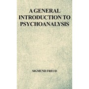 A General Introduction to Psychoanalysis, Hardcover/Sigmund Freud