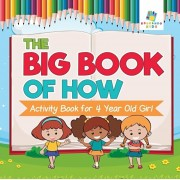 The Big Book of How Activity Book for 4 Year Old Girl, Paperback/Educando Kids
