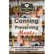 Canning & Preserving Meats: The Essential How-To Guide on Canning and Preserving Meat with 30 Delicious, Quick and Simple Recipes, Paperback/Sarah Sophia