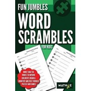 Fun Jumbles Word Scrambles for Kids: More Than 750 Words to Improve Children's Brain & Cognitive Abilities Through Puzzles and Games, Paperback/Mathyz Learning
