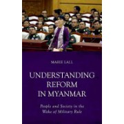 Understanding Reform in Myanmar - People and Society in the Wake of Military Rule (Lall Marie)(Paperback) (9781849045803)
