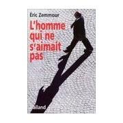 L'homme qui ne s'aimait pas - Eric Zemmour - Livre