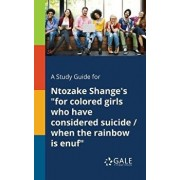 A Study Guide for Ntozake Shange's for Colored Girls Who Have Considered Suicide / When the Rainbow Is Enuf, Paperback/Cengage Learning Gale